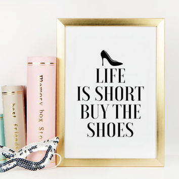PRINTABLE Art,Life Is Short Buy The Shoes,Shoes Print,Fashion Print,Chic Poster,Famous Print,Shoes Art Print,Wall Art,Typography Print,Quote