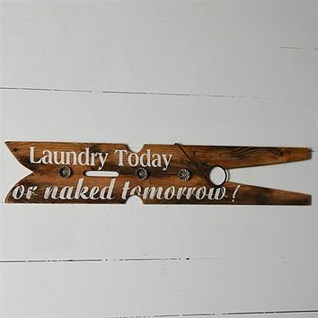 Super Large Laundry Pin Sign - Laundry Today or Naked Tomorrow!