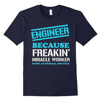 engineer because badass freakin' miracle worker t-shirt