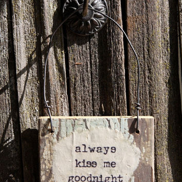 Rustic Quote Sign: always kiss me goodnight