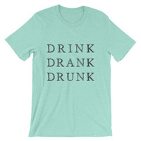 Drink Drank Drunk Unisex short sleeve t-shirt