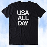 USA All Day Shirt American Patriotic Pride Freedom Merica Tumblr T-shirt