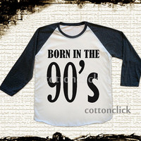 S,M,L -- Born To The 90's TShirts Text TShirts Vintage TShirts Jersey Tee Baseball Tee Shirts Raglan Long Sleeve Unisex Shirts Women Shirts