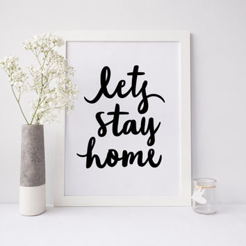 Lets Stay Home Print, Quote, Wall Print, Wall Decor, Printable Quote, Home Decor, Home Sign, typography, Black and White art, Printable Art