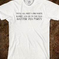 WE'LL ALL MEET A BIG WHITE RABBIT AND GO TO THE MAD HATTER TEA PARTY