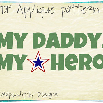 Military Applique Template - My Daddy My Hero Applique Pattern / Kids Applique Shirt / Military Quilt Pattern / Hero Wall Hanging AP301-D