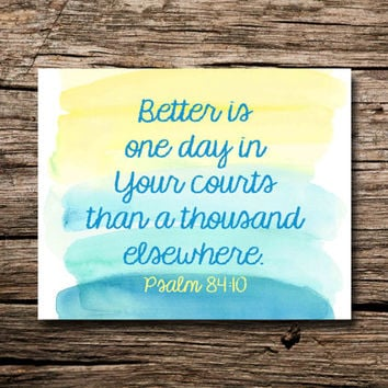Better is One Day in Your Courts than a Thousand Elsewhere, Psalm 84:10- scripture art, scripture print, digital print- instant download