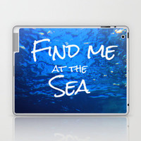 FIND ME AT THE SEA  Laptop & iPad Skin by Tara Yarte  | Society6