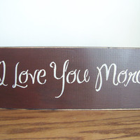 I Love You More Primitive Stencilled Sign