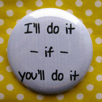 I'll do it if you'll do it - 2.25 inch pinback button badge