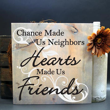 Chance made us neighbors, Hearts made us friends Wood Sign- Primitive Home Decor, Thank you Gift for friend, Gift for Neighbors, Christmas