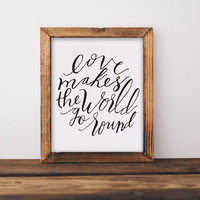 Fine art print, love makes the world go round, quote, hand lettered, lettering, calligraphy, travel, world, home