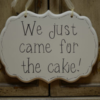 """Hand Painted Wooden Cottage Chic Off White Funny Wedding Sign / Ring Bearer Sign / Flower Girl Sign, """"We just came for the cake."""""""
