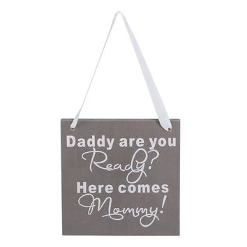 Wooden Daddy Are You Ready Here Comes Mommy Sign for Wedding Gift Wedding Accessory