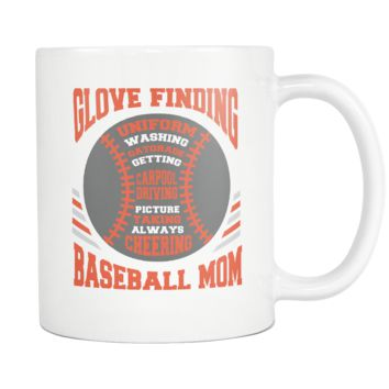 Glove Finding Uniform Washing Gatorade Getting Carpool Driving Picture Taking Always Cheering Funny Unique Cool Awesome Baseball Mom White 11oz Coffee Mug