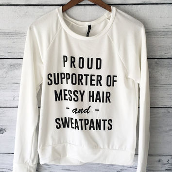 Proud Supporter of Messy Hair and Sweat Pants Shirt, Long Sleeved Sweater (Small, Medium, Large)