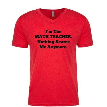 I'm The Math Teacher Nothing Scares Me Anymore Men's V Neck