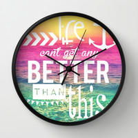 Life Can't Get Any Better Than This Wall Clock by Pink Berry Pattern