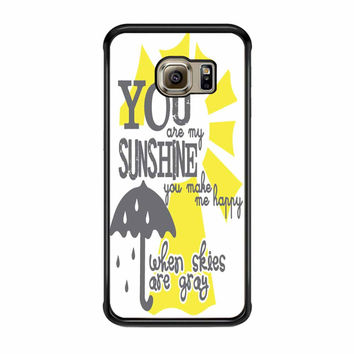 You Are My Sunshine When Skies Are Grey Samsung Galaxy S6 Edge Case