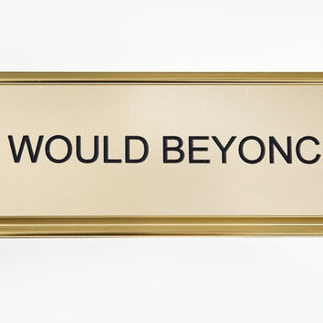 What Would Beyonce Do? Nameplate in Gold