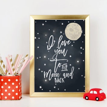 PRINTABLE Art,I Love You To The Moon And Back,Space Galaxy,Moon Art,Nursery Art,Lovely Words,Love Quote,Nursery Decor,Typography Print,Quote