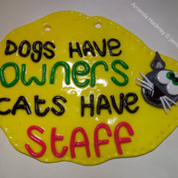 dogs have owners cats have staff novelty handmade sign for your home, garden, wall or door. yellow.