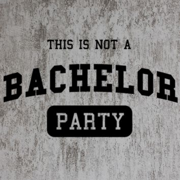 THIS IS NOT A BACHELOR PARTY TSHIRT