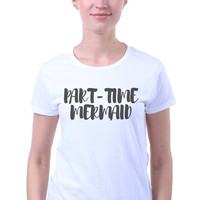 Tumblr Shirt Part Time Mermaid Slogan Tee Funny Student T-shirt