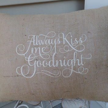"Embroidered Burlap Pillow  ""Always Kiss Me Goodnight"" , newlyweds, decorative pillow, wedding gift, burlap throw pillow"