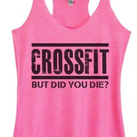 Womens Tri-Blend Tank Top - CROSSFIT BUT DID YOU DIE?