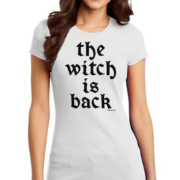 The Witch Is Back Juniors T-Shirt by TooLoud