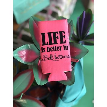 Life is better in bell bottoms koozie