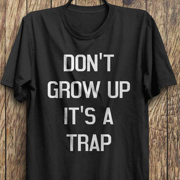 Trap T shirt, Don't grow up its a trap top rad shirts, tumblr fashion, instagram fashion funny tops, #ootd, #instafashion, #hipster, #wiwt