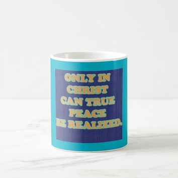 Only In Christ Can True Peace Be Realized. Coffee Mug