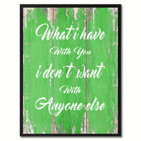 What I Have With You Motivation Quote Saying Gift Ideas Home Décor Wall Art