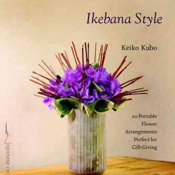 Ikebana Style: 20 Portable Flower Arrangements Perfect for Gift-Giving (Japanese Craft Style)