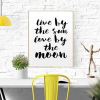 """Printable Quotes Art """"Live By The Sun Love By The Moon"""" Love Quote Room Decorations Inspirational Quote Inspirational Wall Art Decor POSTER"""
