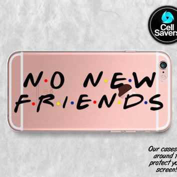 No New Friends Clear iPhone 7 iPhone 6s Case iPhone 6 iPhone 6 iPhone 6s Plus iPhone 5c Case iPhone 5 SE Clear Case Friends Quote Cute Funny