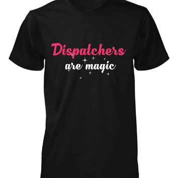 Dispatchers Are Magic. Awesome Gift - Unisex Tshirt