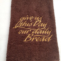 Give Us This Day Our Daily Bread Embroidered Towel
