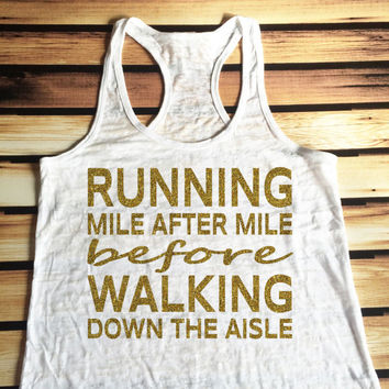Running Mile After Mile Before Walking Down the Aisle Workout Tank - Wedding Workout Tank Top - Bride Workout Tank Top