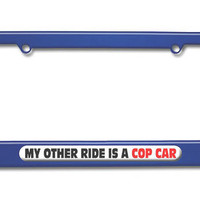 My Other Ride Is A Cop Car Metal License Plate Frame