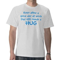 Even after a good day at workI still need a , HUG Tees from Zazzle.com