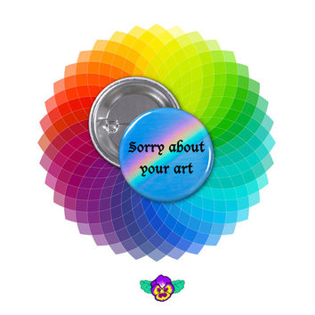"""Sorry about your Art - Humor Funny Art Rainbow 1 1/4"""" Pin-back Button, Backpack Buttons, Tumblr Button, Jacket Buttons"""