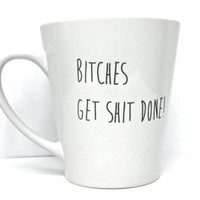 Awesome Tina Fey mug - Bitches get shit done