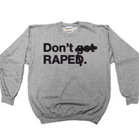Don't Rape -- Unisex Sweatshirt