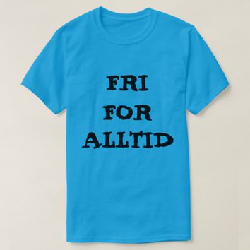 Norwegian text fri for alltid - free forever T-Shirt