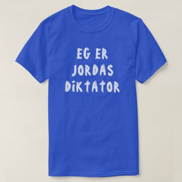 I am the Earth's dictator in Norwegian blue T-Shirt
