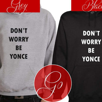 Dont't Worry Be Yonce Hoodie Sweatshirt Sweater Shirt black and white Unisex