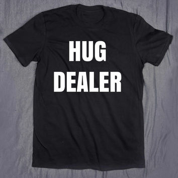 Slogan Tee Hug Dealer Tumblr Tops Funny Saying T-shirt
